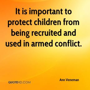 It is important to protect children from being recruited and used in armed conflict.