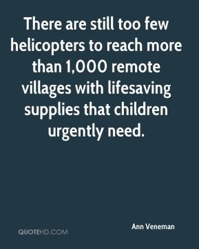 There are still too few helicopters to reach more than 1,000 remote villages with lifesaving supplies that children urgently need.