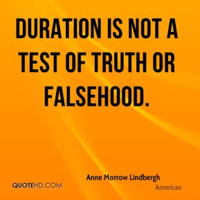 Duration is not a test of truth or falsehood.