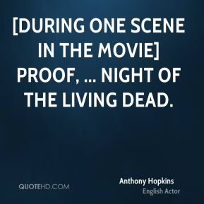 [During one scene in the movie] Proof, ... Night of the Living Dead.