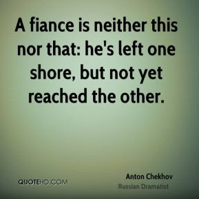 A fiance is neither this nor that: he's left one shore, but not yet reached the other.