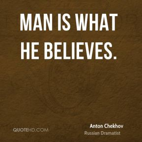 Man is what he believes.