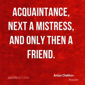 acquaintance, next a mistress, and only then a friend.