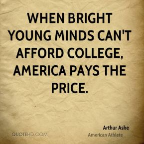 Arthur Ashe - When bright young minds can't afford college, America pays the price.