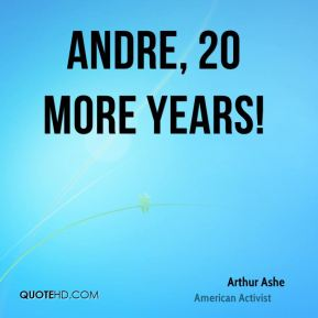 Andre, 20 more years!