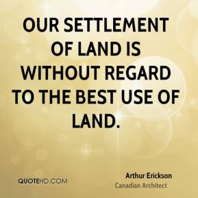 Our settlement of land is without regard to the best use of land.