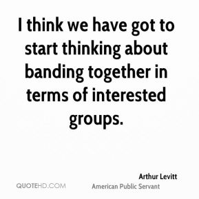 I think we have got to start thinking about banding together in terms of interested groups.