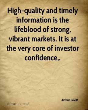 Arthur Levitt - High-quality and timely information is the lifeblood of strong, vibrant markets. It is at the very core of investor confidence.