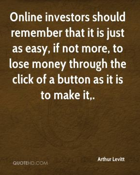 Online investors should remember that it is just as easy, if not more, to lose money through the click of a button as it is to make it.