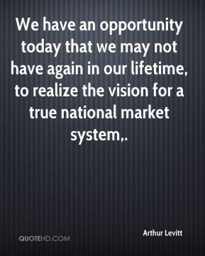 Arthur Levitt - We have an opportunity today that we may not have again in our lifetime, to realize the vision for a true national market system.