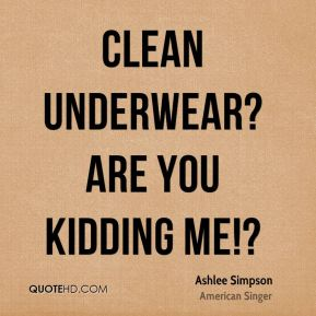 Clean underwear? Are you kidding me!?