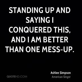 standing up and saying I conquered this, and I am better than one mess-up.