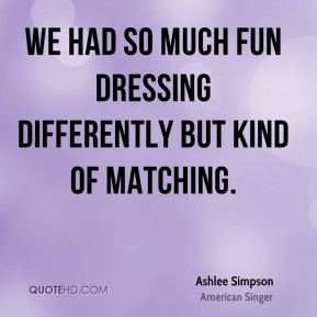 Ashlee Simpson - We had so much fun dressing differently but kind of matching.