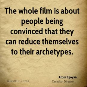The whole film is about people being convinced that they can reduce themselves to their archetypes.