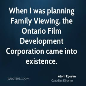 Atom Egoyan - When I was planning Family Viewing, the Ontario Film Development Corporation came into existence.