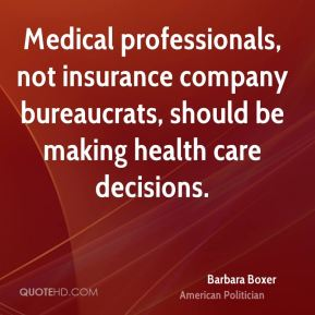 Medical professionals, not insurance company bureaucrats, should be making health care decisions.