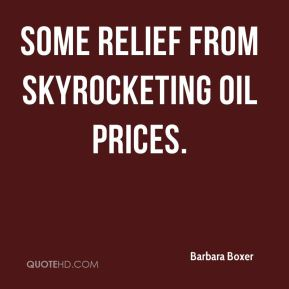 some relief from skyrocketing oil prices.