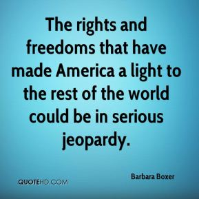 The rights and freedoms that have made America a light to the rest of the world could be in serious jeopardy.
