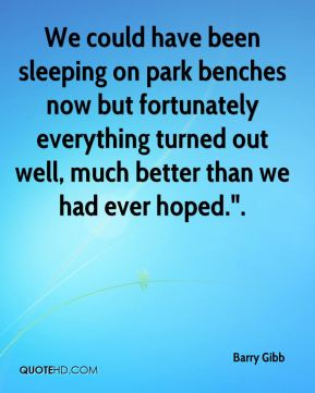 "We could have been sleeping on park benches now but fortunately everything turned out well, much better than we had ever hoped.""."