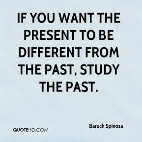 If you want the present to be different from the past, study the past.