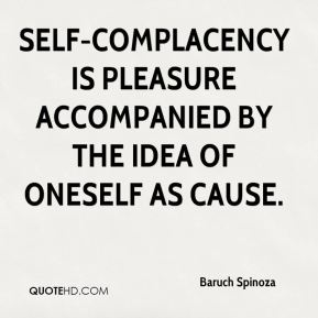 Self-complacency is pleasure accompanied by the idea of oneself as cause.
