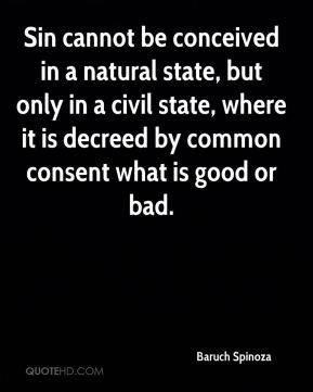 Sin cannot be conceived in a natural state, but only in a civil state, where it is decreed by common consent what is good or bad.