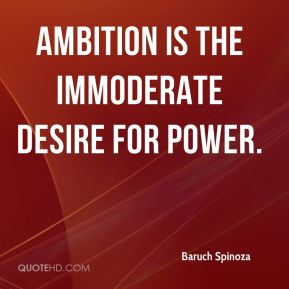 Ambition is the immoderate desire for power.