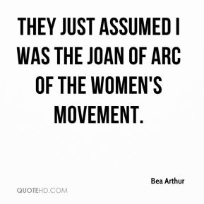 They just assumed I was the Joan of Arc of the women's movement.