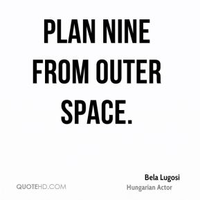 Bela Lugosi - Plan Nine from Outer Space.