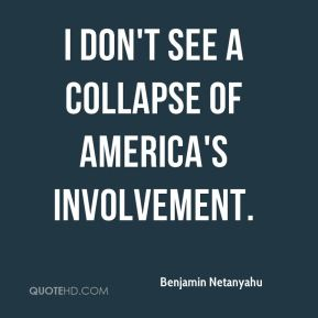 Benjamin Netanyahu - I don't see a collapse of America's involvement.