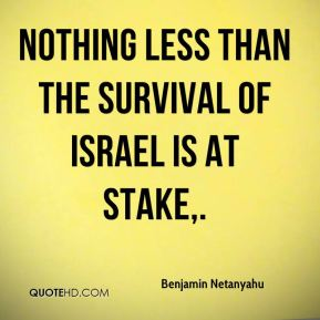 Nothing less than the survival of Israel is at stake.