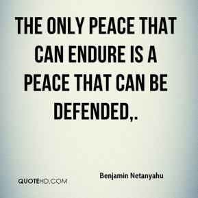 The only peace that can endure is a peace that can be defended.