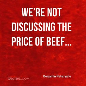 We're not discussing the price of beef...