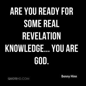 Are you ready for some real revelation knowledge... you are god.