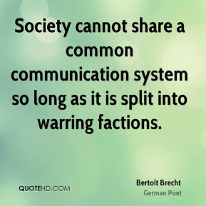Society cannot share a common communication system so long as it is split into warring factions.