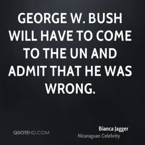 George W. Bush will have to come to the UN and admit that he was wrong.