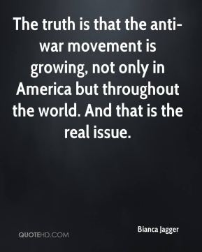 The truth is that the anti-war movement is growing, not only in America but throughout the world. And that is the real issue.