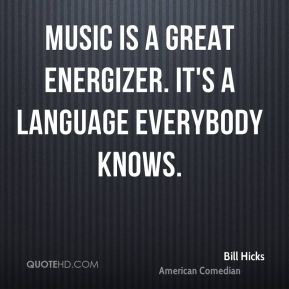 Music is a great energizer. It's a language everybody knows.