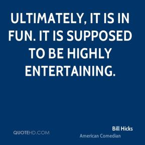 Ultimately, it is in fun. It is supposed to be highly entertaining.