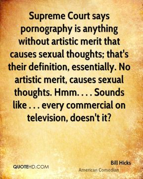 [Image: bill-hicks-quote-supreme-court-says-porn...ithout.jpg]