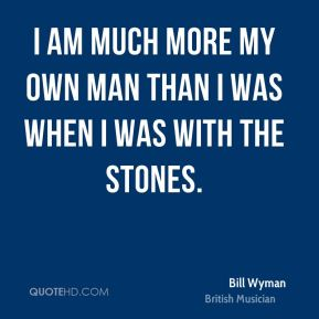 I am much more my own man than I was when I was with the Stones.