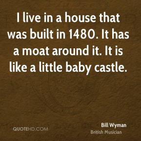 I live in a house that was built in 1480. It has a moat around it. It is like a little baby castle.