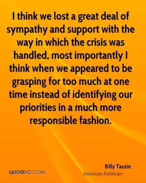 Billy Tauzin - I think we lost a great deal of sympathy and support with the way in which the crisis was handled, most importantly I think when we appeared to be grasping for too much at one time instead of identifying our priorities in a much more responsible fashion.