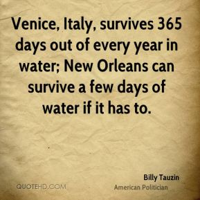 Billy Tauzin - Venice, Italy, survives 365 days out of every year in water; New Orleans can survive a few days of water if it has to.