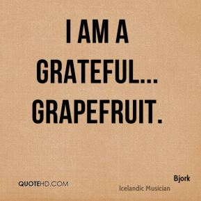 I am a grateful... grapefruit.