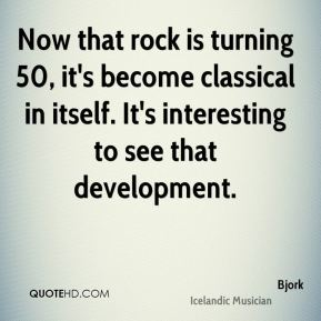 Now that rock is turning 50, it's become classical in itself. It's interesting to see that development.