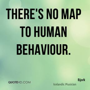 Bjork - There's no map to human behaviour.