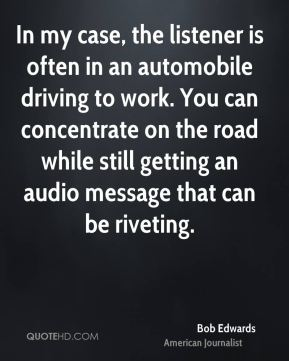 In my case, the listener is often in an automobile driving to work. You can concentrate on the road while still getting an audio message that can be riveting.