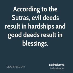 Bodhidharma - According to the Sutras, evil deeds result in hardships and good deeds result in blessings.