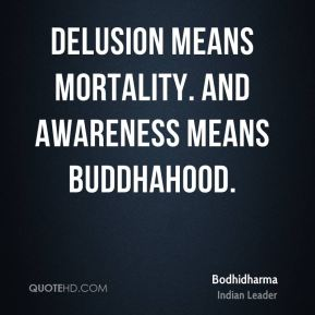 Delusion means mortality. And awareness means Buddhahood.